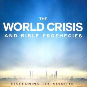 The World Crisis and Bible Prophecies: Discerning the Signs of the Latter Days