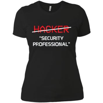Hacker Security Professional Shirt Funny Programmer Gift Next Level Ladies Boyfriend Tee
