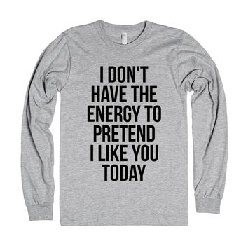 I don't have the energy to pretend I like you today