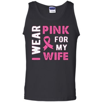 I Wear Pink for My Wife Breast Cancer Awareness T Shirt Tank Top