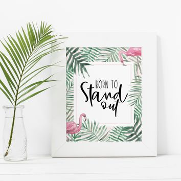 Born to Stand Out Flamingo Inspirational Quote Art Print