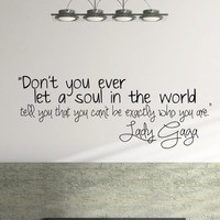 "Lady Gaga Inspirational Wall Decal Quote ""Don't you ever let a soul in the world tell you that you can't be exactly who you are"" 36 x 14 in."
