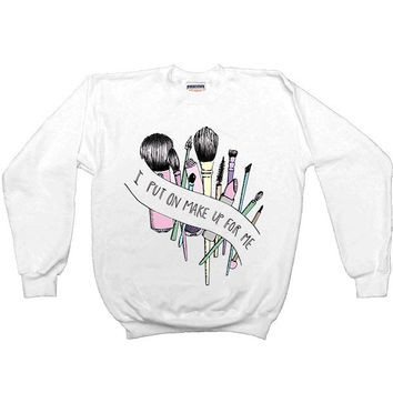 I Put On Make Up For Me -- Unisex Sweatshirt