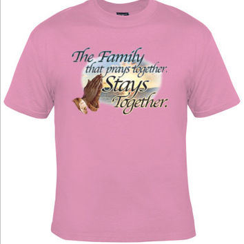 The Family that prays together Stays Together,family love,religious family,Christian tshirt,family prayer,family values,family pride,