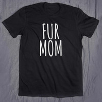 Animal Lover Shirt Fur Mom Tumblr Tee Slogan Funny Cat Dog Bunny T-shirt