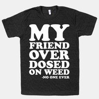 My Friend Overdosed On Weed Said No One Ever