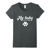 My Baby Has 4 Legs Funny Animal Shirt Dog Lover Gifts