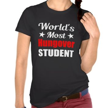 World's Most Hungover Student T-Shirt. Funny drinking humor tee for hangover mornings.