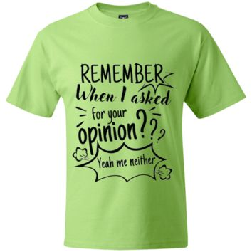 Remember When I Asked For Your Opinion? Beefy T-Shirt