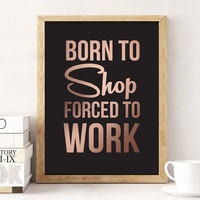 """Motto Typography Print """"Born To Shop Forced To Work"""", Wall Decor, Funny Print, Wall Art, Typography Poster, Funny Typography, Motto Wall Art"""