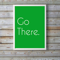 Go There White Font Green Background Digital Download 10x8