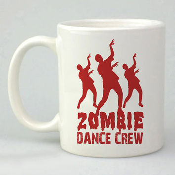 zombie dance crew parody design for mug, ceramic, awesome, good,amazing