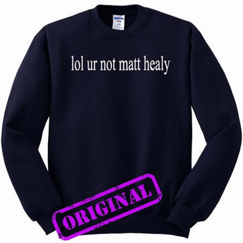 lol ur not matt healy for Sweater navy, Sweatshirt navy unisex adult