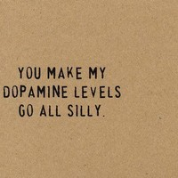 You Make My Dopamine Levels Go All Silly picture on VisualizeUs