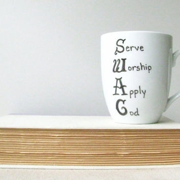 "Coffee Mug - SWAG Mug - Black Hand Painted ""Swag - Serve Worship Apply God"" on a White Coffee Cup - Black and White Mug"
