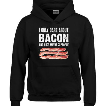 I Only Care About Bacon And Like 3 People Novelty Funny - Hoodie
