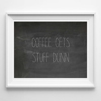 Coffee Gets Stuff Dunn Kitchen Sign Rae Dunn Inspired Sign, PRINTABLE 8x10