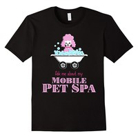 Ask Me About My Mobile Pet Spa Dog Groomer T-Shirt
