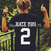 HATE YOU 2 TEE shirt tshirt top unisex  Mens Womens unisex  Fashion t shirt