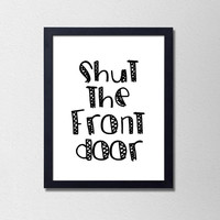 Shut the Front Door! Silly Typography Poster. Funny Quote Print. Modern Home Decor. Black and White Poster. Dorm Room Decor. Bedroom Art.