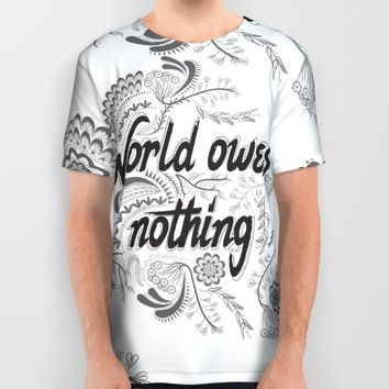 The world owes you nothing All Over Print Shirt by Famenxt | Society6