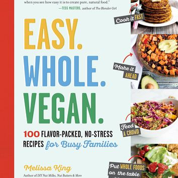 Easy. Whole. Vegan.: 100 Flavor-Packed, No-Stress Recipes for Busy Families Paperback – September 6, 2016