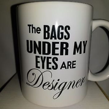 The BAGS UNDER MY EYES are Designer  11 oz Mug  Funny Coffee  Humor