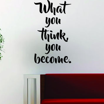 What You Think You Become V2 Quote Decal Sticker Wall Vinyl Art Decor Home Buddha Inspirational