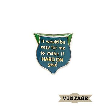 Easy For Me To Make it Hard On You Vintage Pin