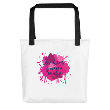 Makers Gonna Make Tote Bag | Gifts for Creatives | Gifts for Artists | Gifts for Students | Gifts for Her | Valentine's Day Gift