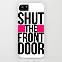 Shut The Front Door iPhone Case by cooledition | Society6
