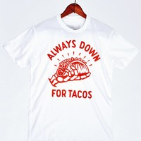Always Down for Tacos Tee