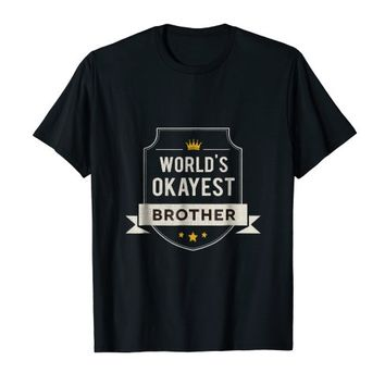 World's Okayest Brother funny gift sibling t shirts