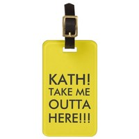 Take me outta here!!! bag tag