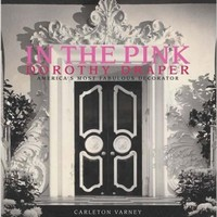 In the Pink: Dorothy Draper--America's Most Fabulous Decorator