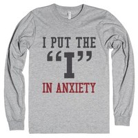 "I Put The ""i"" In Anxiety Long Sleeve T-shirt Ide03180949-T-Shirt"