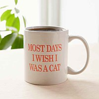 Most Days I Wish I Was A Cat Mug