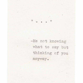 Ellipsis Quote Thinking Of You Card | Hand Typed Minimalist Simple Sympathy Card For Him For Her