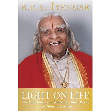 Light on Life: The Yoga Journey to Wholeness, Inner Peace, And Ultimate Freedom