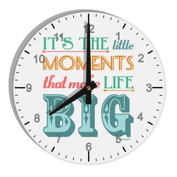 "It's the Little Moments that Make Life Big - Color 8"" Round Wall Clock with Numbers"