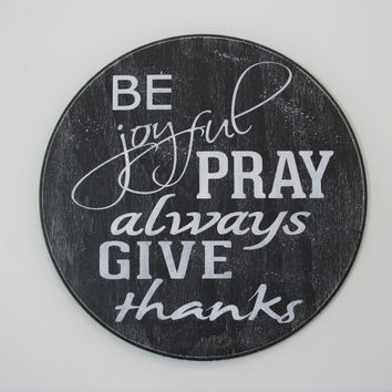 Christian Wall Art Wood Be Joyful Pray Always Give Thanks Sign Vintage Rustic Sign Distressed Wood Sign Rustic Chic Home Decor Room Decor