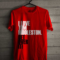 I LOVE Tom Hiddleston Get Over It 242 Shirt For Man And Woman / Tshirt / Custom Shirt