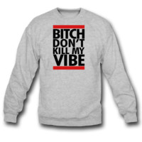 DONT KILL MY VIB sweatshirt