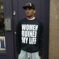 Lo Key — Women Ruined My Life Sweatshirt