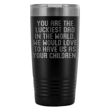 LUCKIEST DAD FROM CHILDREN * Funny Gift For Father's Day, Birthday * Vacuum Tumbler 20 oz.