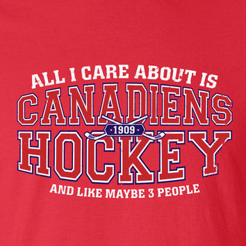 All I Care About is Montreal Hockey and Like Maybe 3 People Habs Strong Eastern Canada T-shirt Gift idea. More colors available S-40