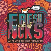 Fresh Out of F**ks Swear Word Adult Coloring Book