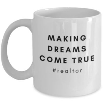 Making Dreams Come True #Realtor - Realtor Mug - Realtor Gift - Cute Coffee Mug - Real Estate Gifts - Perfect Gift for Sibling, Parent, Relative, Coworker, Roommate - Office Mug