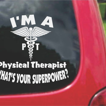 I'm a Physical Therapist What's Your Superpower? Sticker Decal 20 Colors To Choose From.