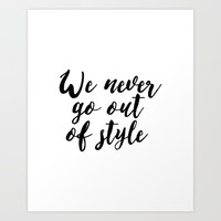 "Inspirational ""Quote We Never Go Out Of Style"" Quote Printable Calligraphy Quote Wall Art Poster Typ Art Print by MichelTypography"